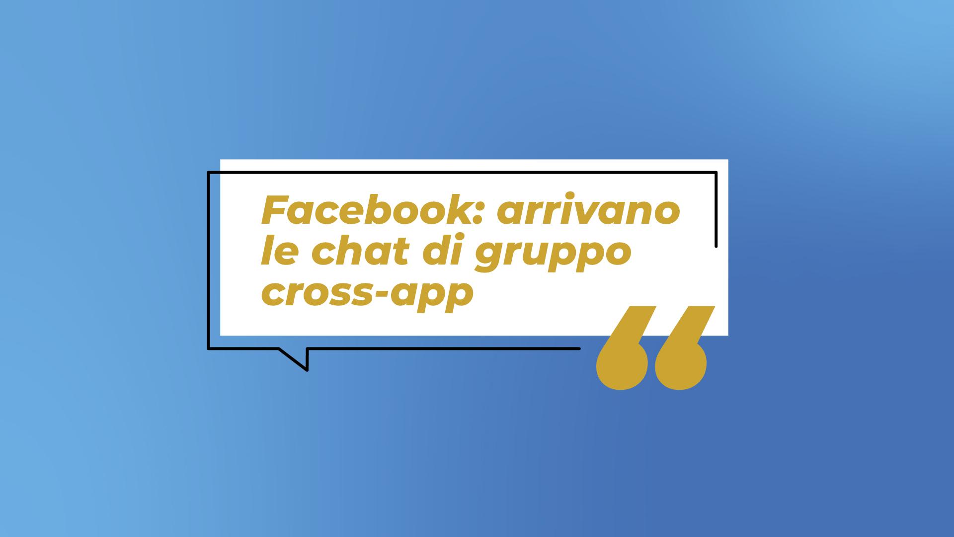 Facebook, la svolta dei servizi di messaggistica: arrivano le chat di gruppo cross-app
